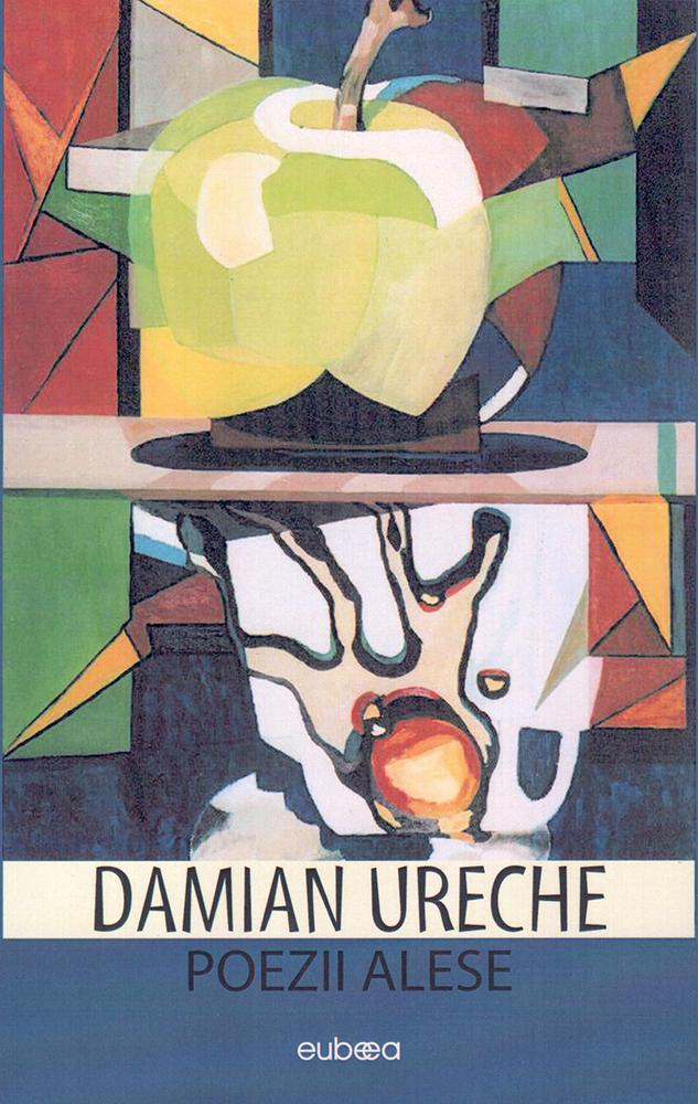 Poezii alese Damian Ureche Editura Eubeea, Timișoara, 2019