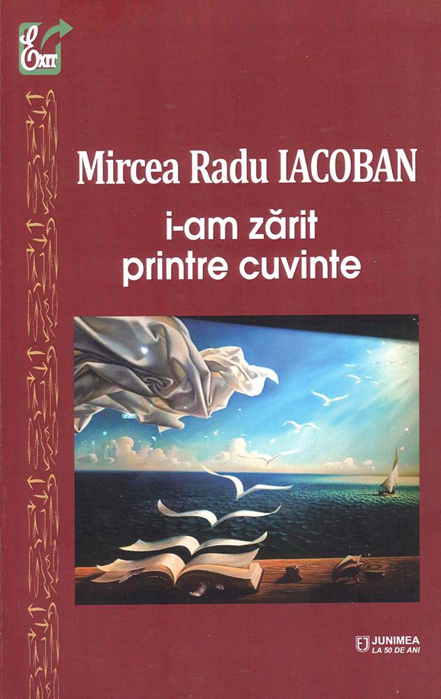 i-am zărit printre cuvinte Mircea Radu Iacoban Editura Junimea, Iași, 2019